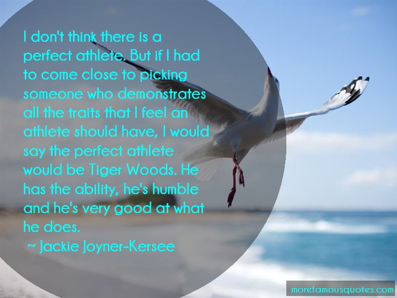 Jackie Joyner-Kersee Quotes: I dont think there is a perfect athlete