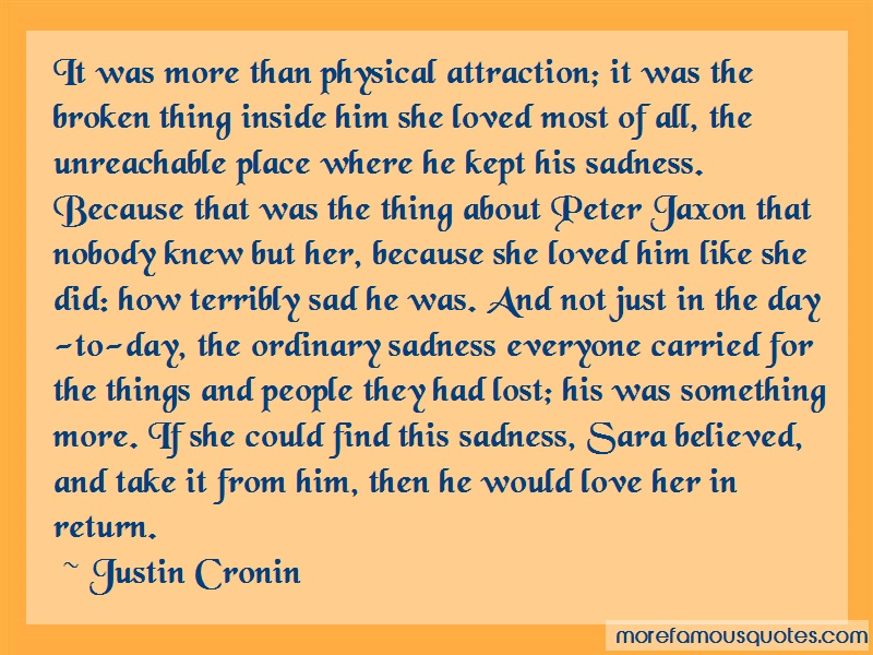Justin Cronin Quotes: It Was More Than Physical Attraction It