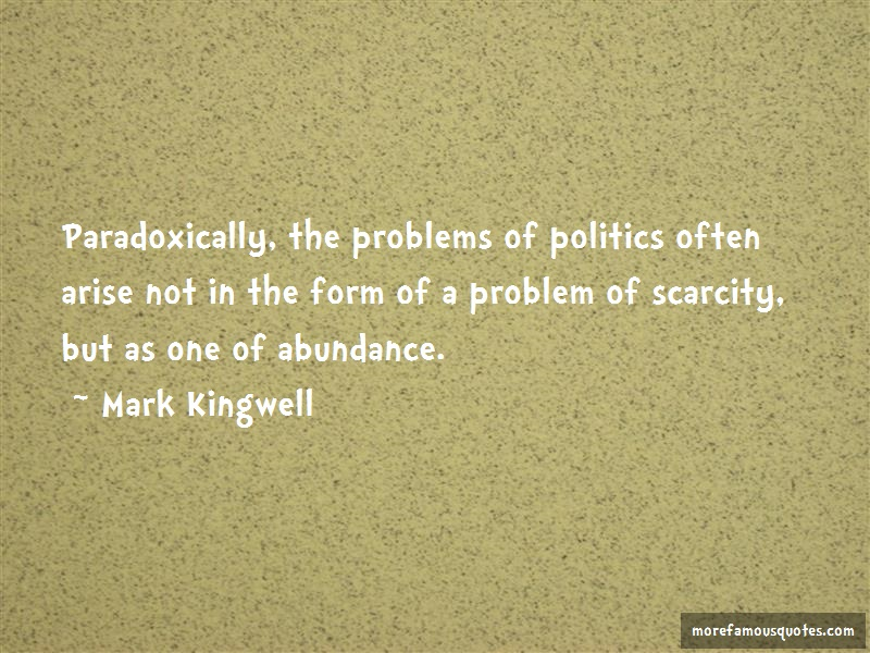 Mark Kingwell Quotes: Paradoxically the problems of politics