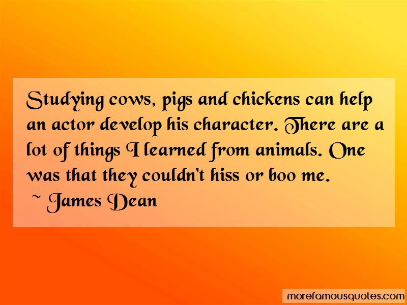 James Dean Quotes: Studying cows pigs and chickens can help