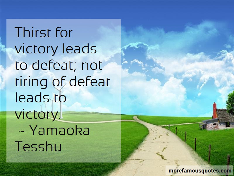 Yamaoka Tesshu Quotes: Thirst for victory leads to defeat not
