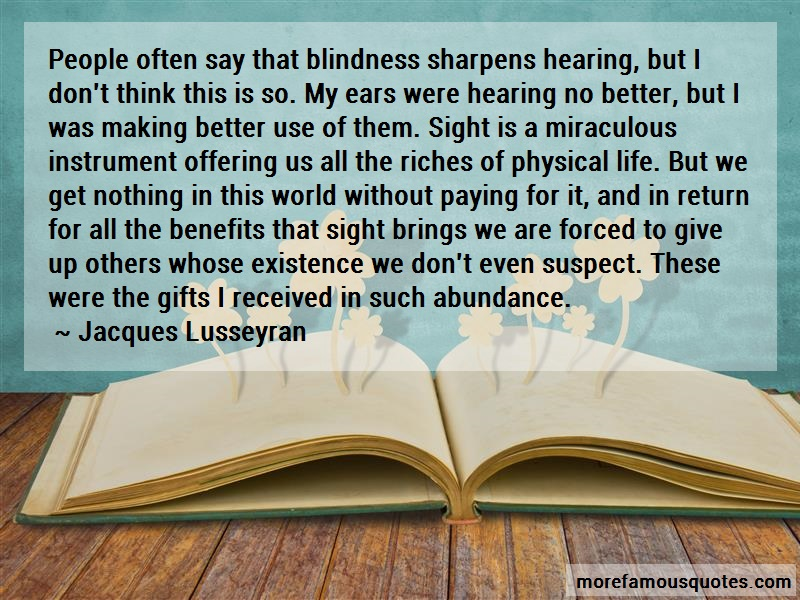 Jacques Lusseyran Quotes: People Often Say That Blindness Sharpens