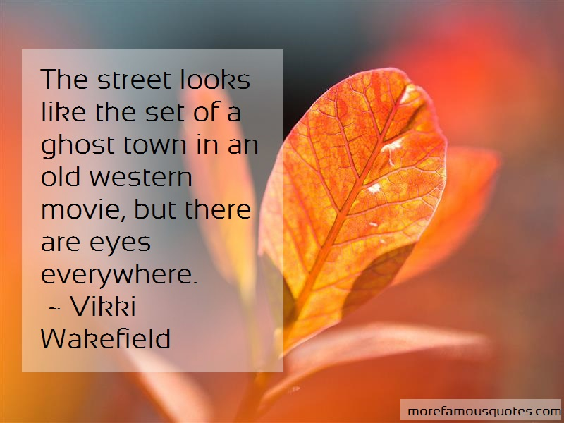Vikki Wakefield Quotes: The Street Looks Like The Set Of A Ghost