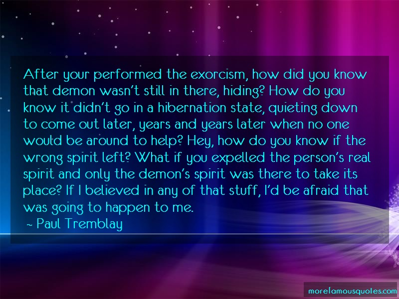 Paul Tremblay Quotes: After your performed the exorcism how