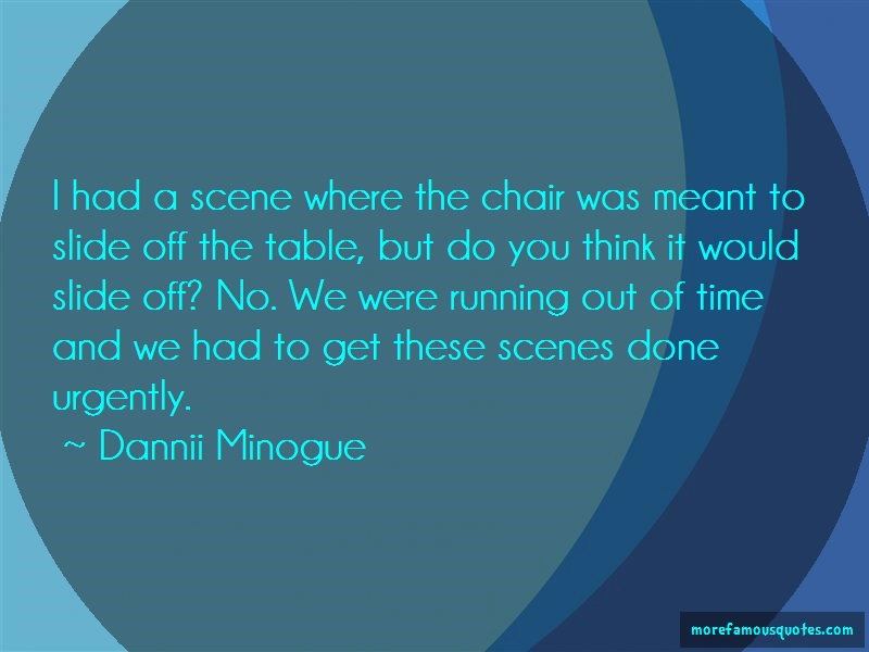 Dannii Minogue Quotes: I had a scene where the chair was meant