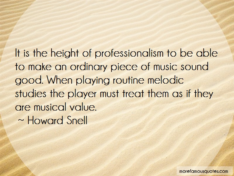 Howard Snell Quotes: It is the height of professionalism to