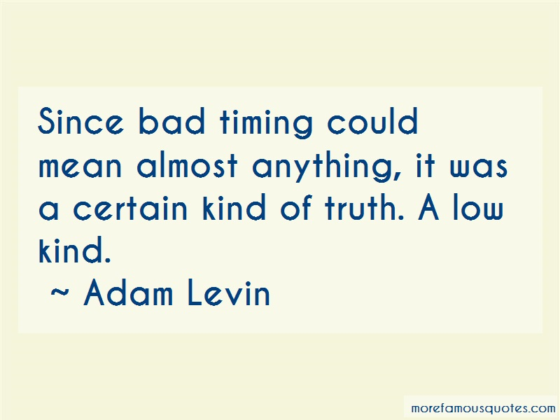 Adam Levin Quotes: Since Bad Timing Could Mean Almost