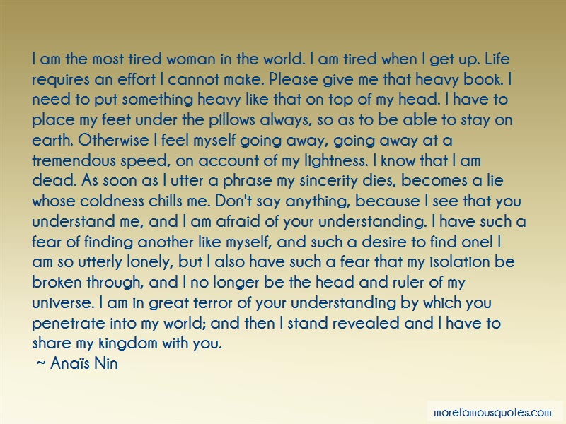 Anaïs Nin Quotes: I Am The Most Tired Woman In The World I
