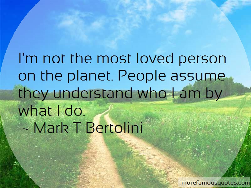 Mark T Bertolini Quotes: Im Not The Most Loved Person On The