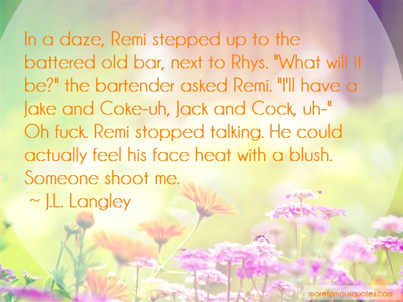 J.L. Langley Quotes: In a daze remi stepped up to the