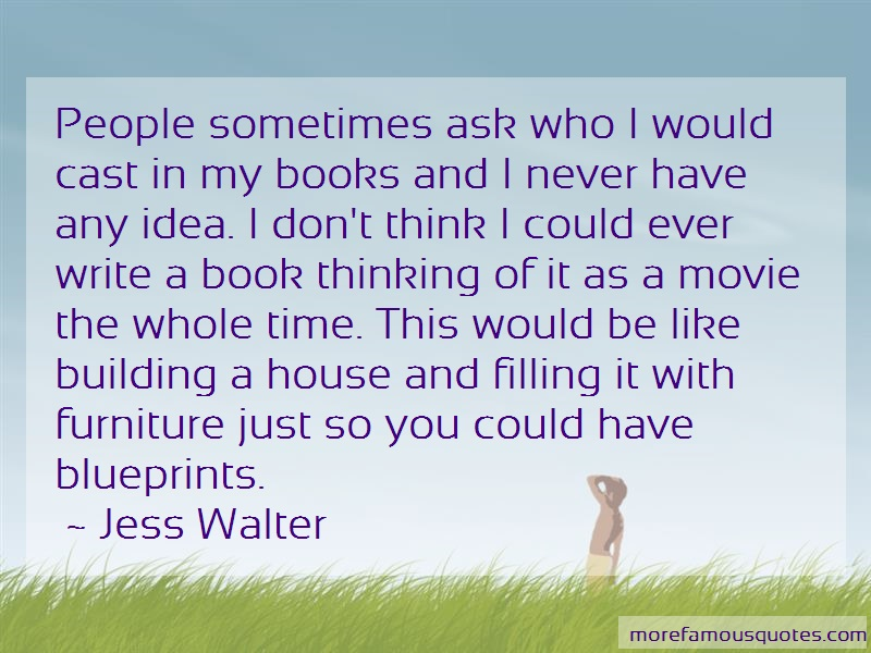 Jess Walter Quotes: People sometimes ask who i would cast in