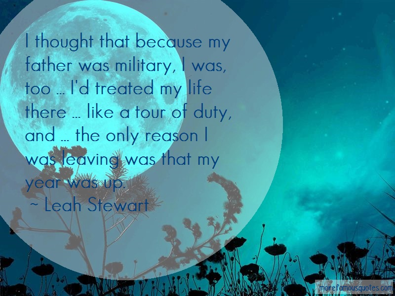 Leah Stewart Quotes: I Thought That Because My Father Was