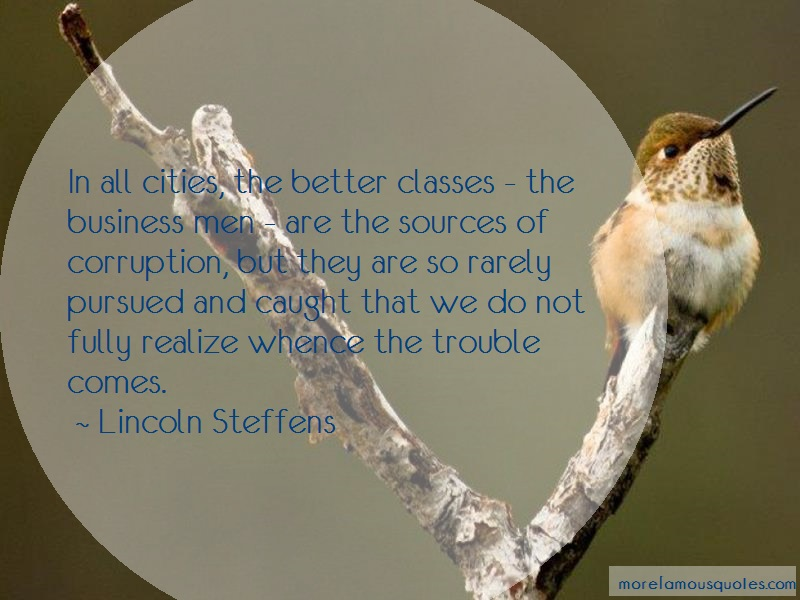 Lincoln Steffens Quotes: In All Cities The Better Classes The