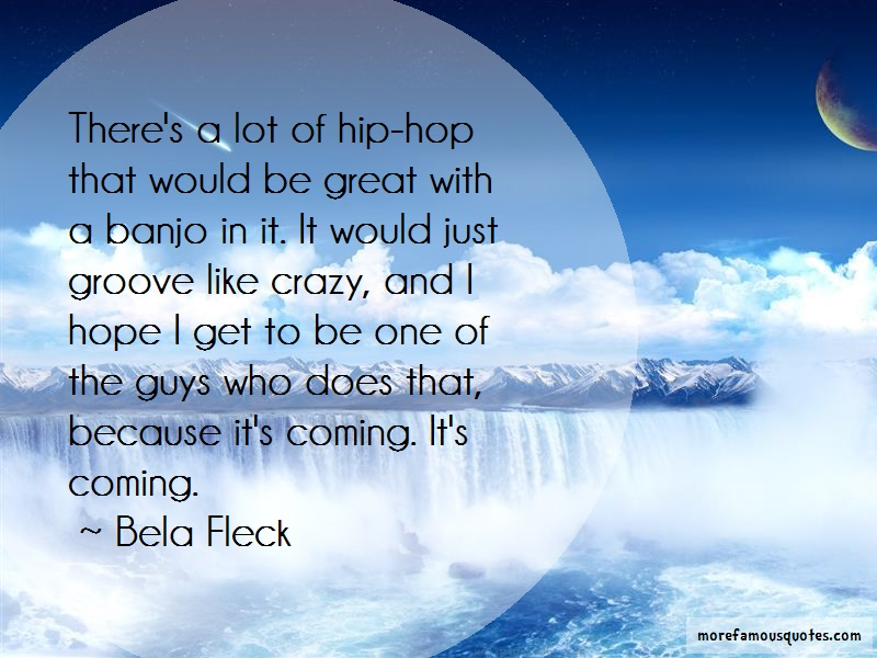 Bela Fleck Quotes: Theres a lot of hip hop that would be