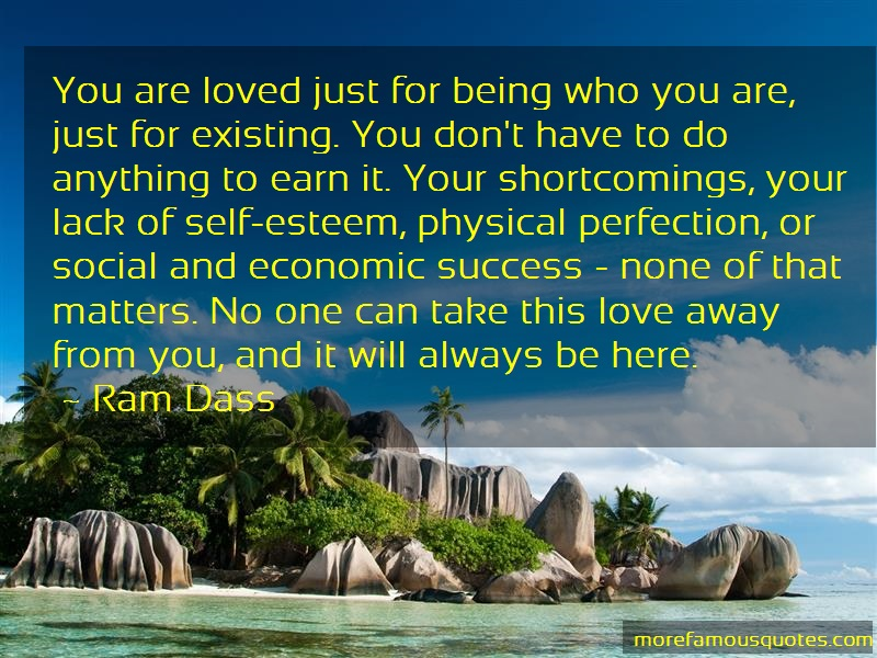 Ram Dass Quotes: You are loved just for being who you are