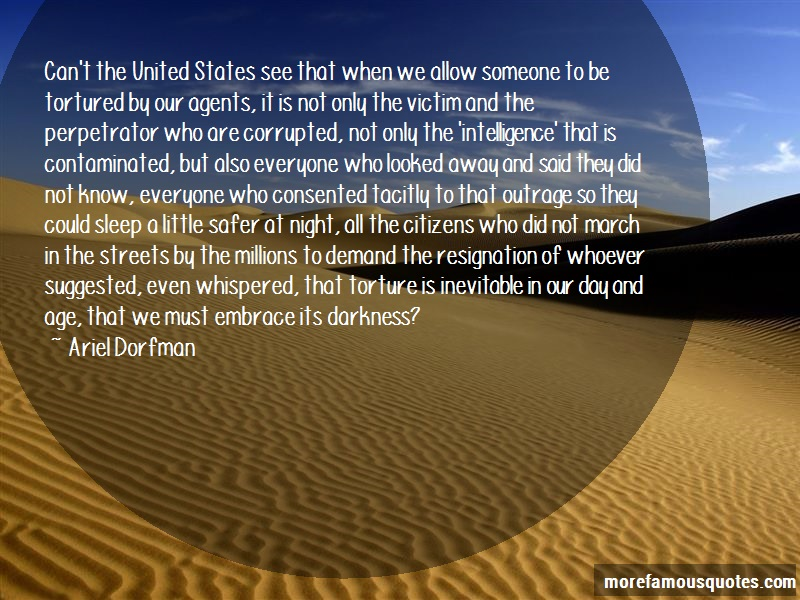 Ariel Dorfman Quotes: Cant the united states see that when we