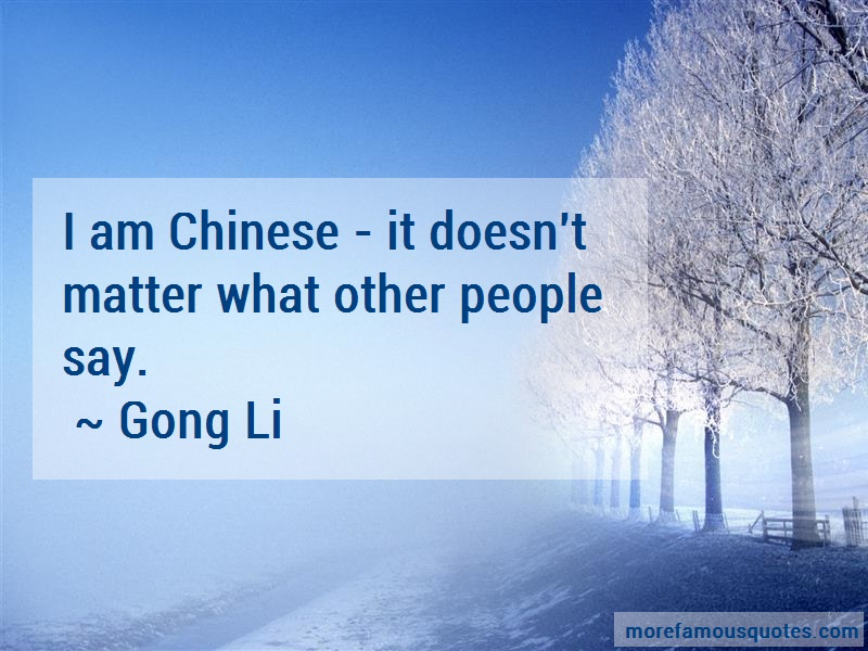 Gong Li Quotes: I am chinese it doesnt matter what other