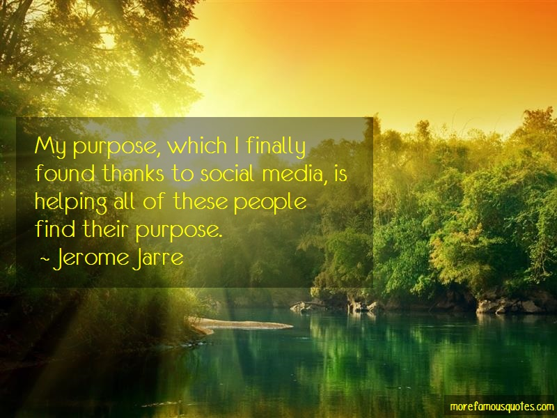 Jerome Jarre Quotes: My purpose which i finally found thanks
