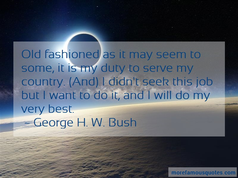 George H.W. Bush Quotes: Old fashioned as it may seem to some it