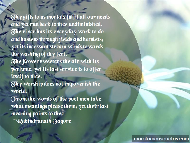 Rabindranath Tagore Quotes: Thy gifts to us mortals fulfil all our