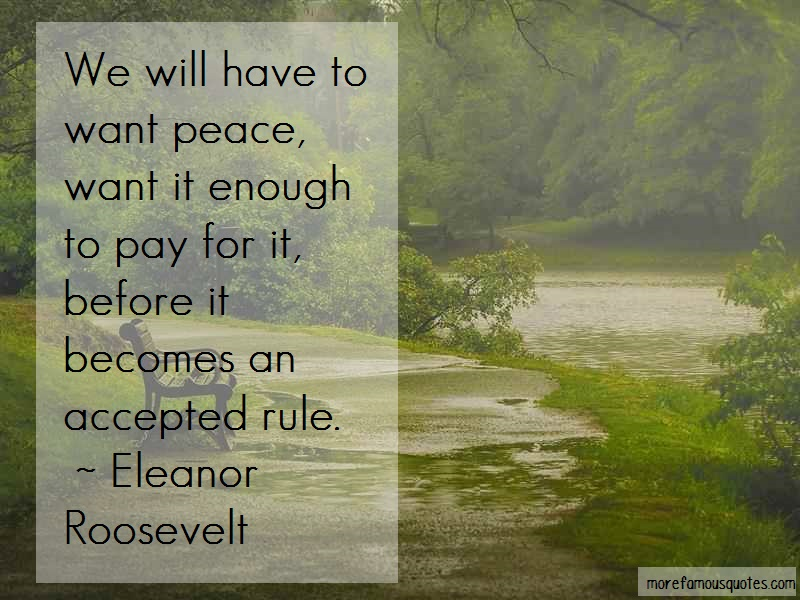 Eleanor Roosevelt Quotes: We will have to want peace want it