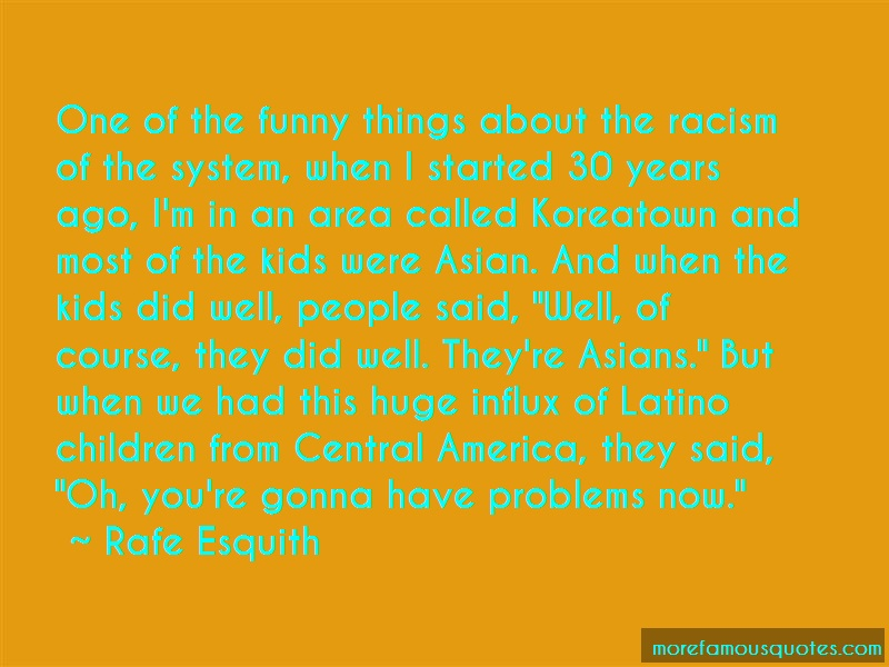 Rafe Esquith Quotes: One Of The Funny Things About The Racism