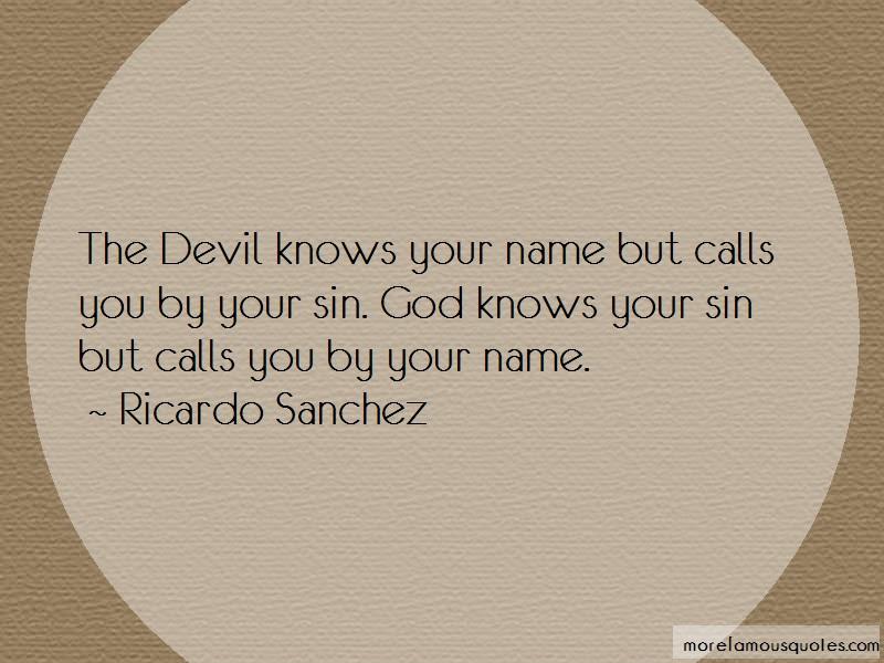 Ricardo Sanchez Quotes: The devil knows your name but calls you