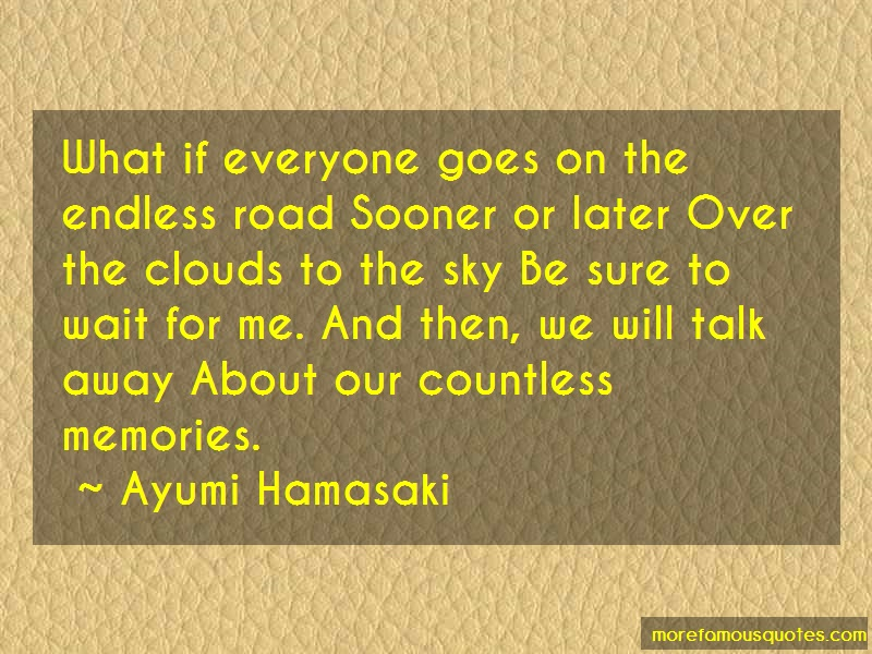 Ayumi Hamasaki Quotes: What If Everyone Goes On The Endless