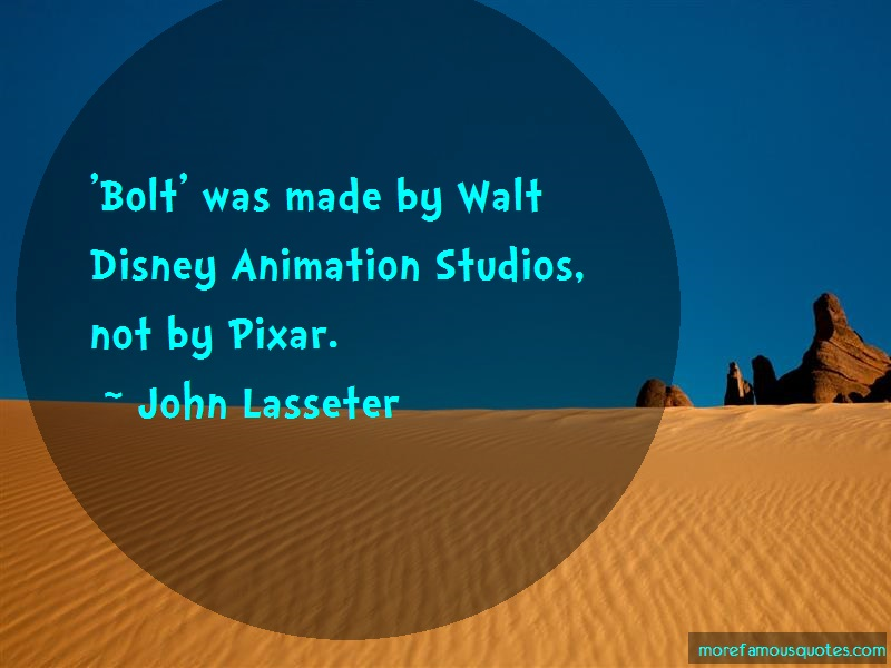 John Lasseter Quotes: Bolt Was Made By Walt Disney Animation