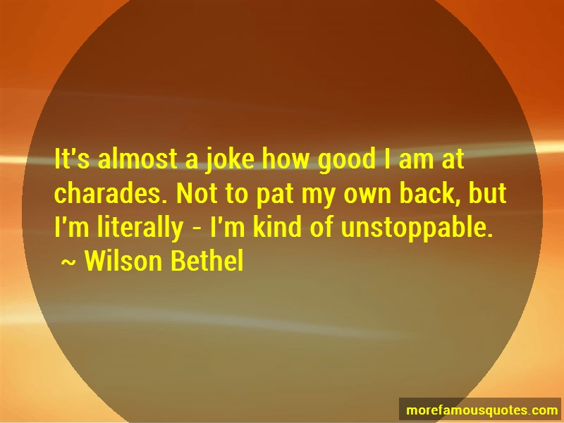 Wilson Bethel Quotes: Its almost a joke how good i am at