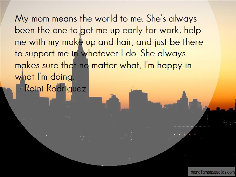 Raini Rodriguez Quotes: My Mom Means The World To Me Shes Always