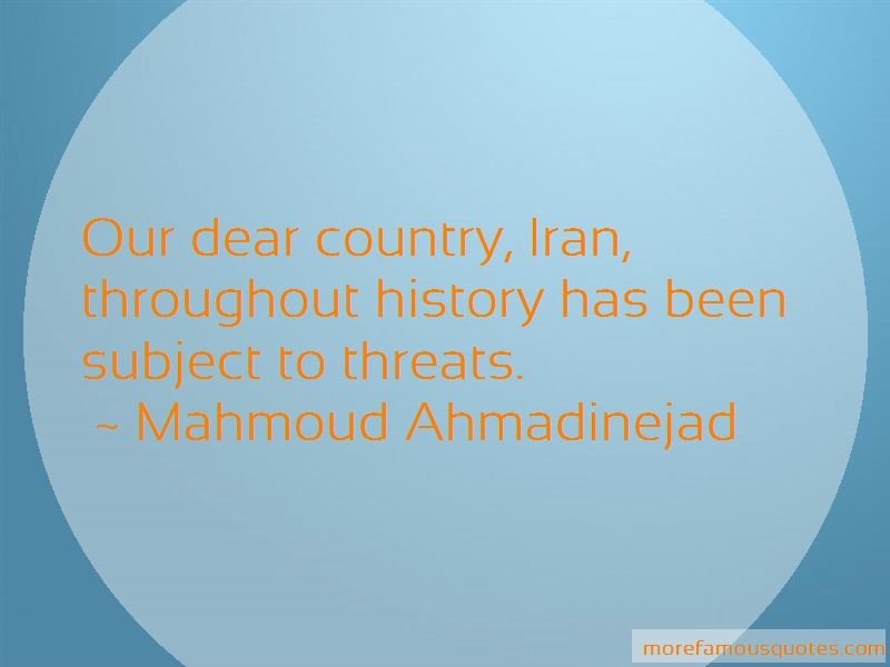 Mahmoud Ahmadinejad Quotes: Our dear country iran throughout history