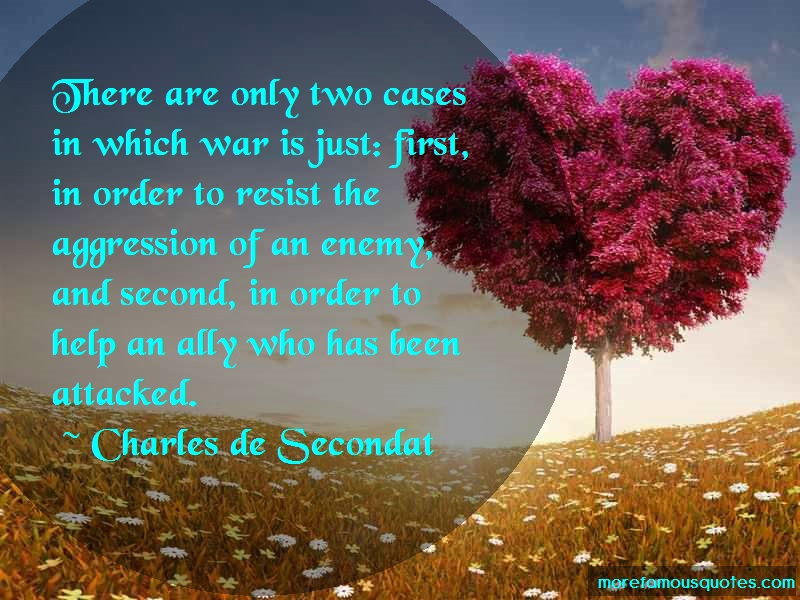 Charles De Secondat Quotes: There are only two cases in which war is