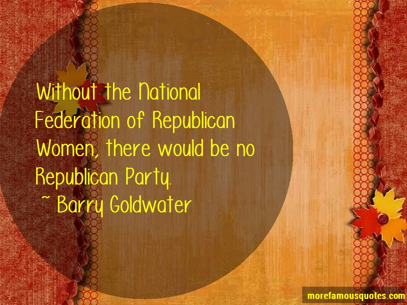Barry Goldwater Quotes: Without the national federation of