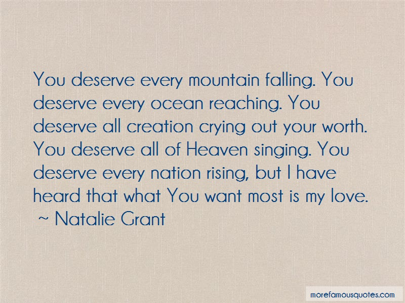 Natalie Grant Quotes: You deserve every mountain falling you