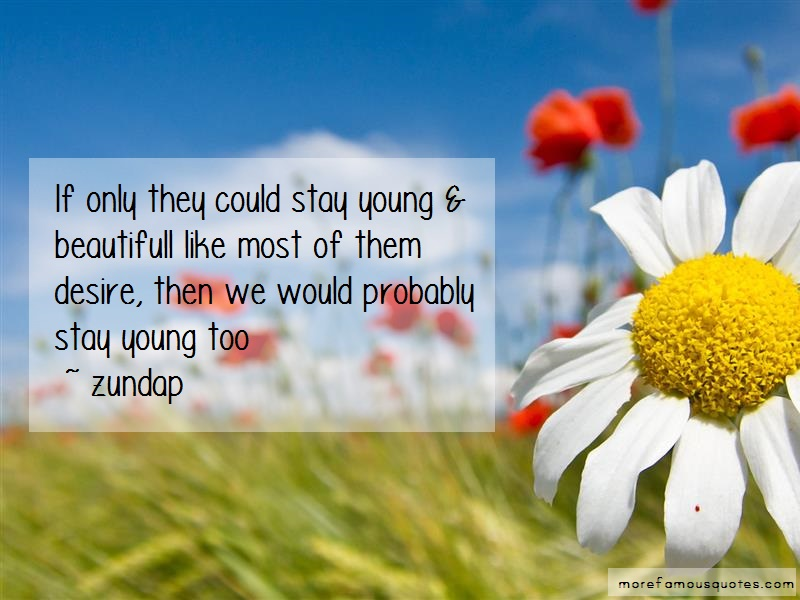 Zundap Quotes: If only they could stay young beautifull