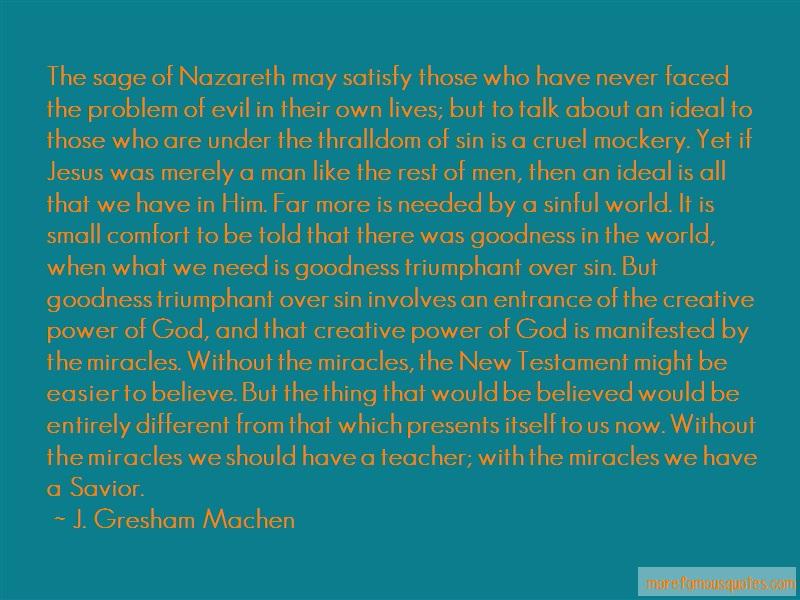 J. Gresham Machen Quotes: The Sage Of Nazareth May Satisfy Those