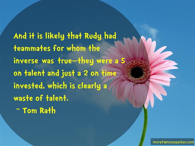 Tom Rath Quotes: And It Is Likely That Rudy Had Teammates