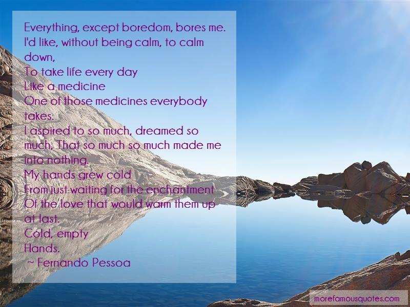 Fernando Pessoa Quotes: Everything except boredom bores me id
