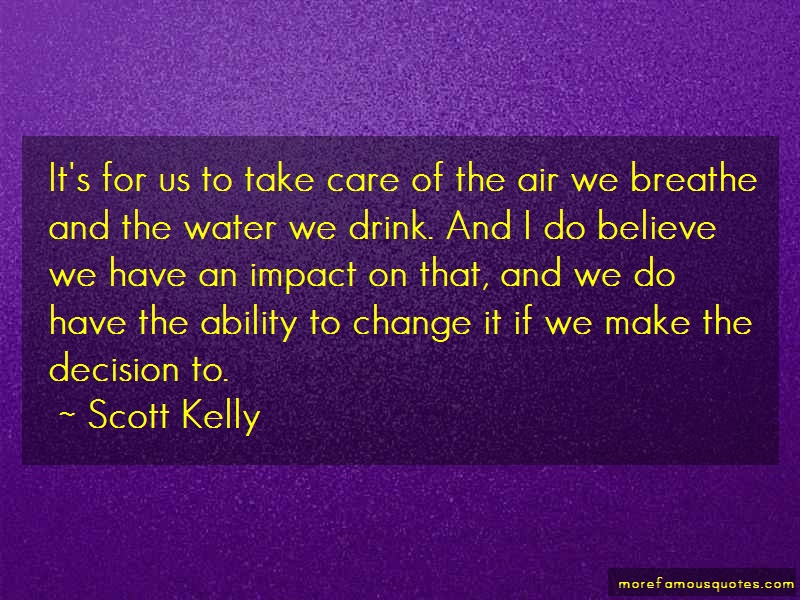 Scott Kelly Quotes: Its for us to take care of the air we
