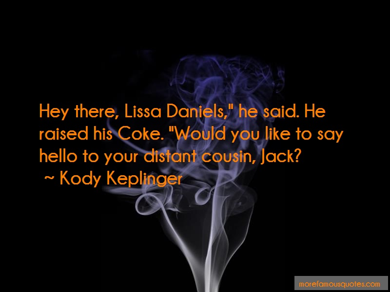 Kody Keplinger Quotes: Hey there lissa daniels he said he