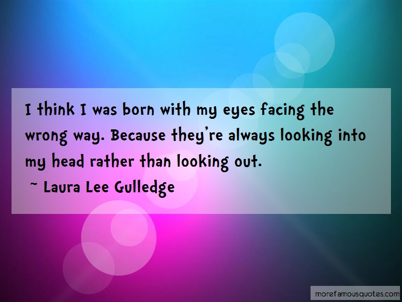 Laura Lee Gulledge Quotes: I Think I Was Born With My Eyes Facing