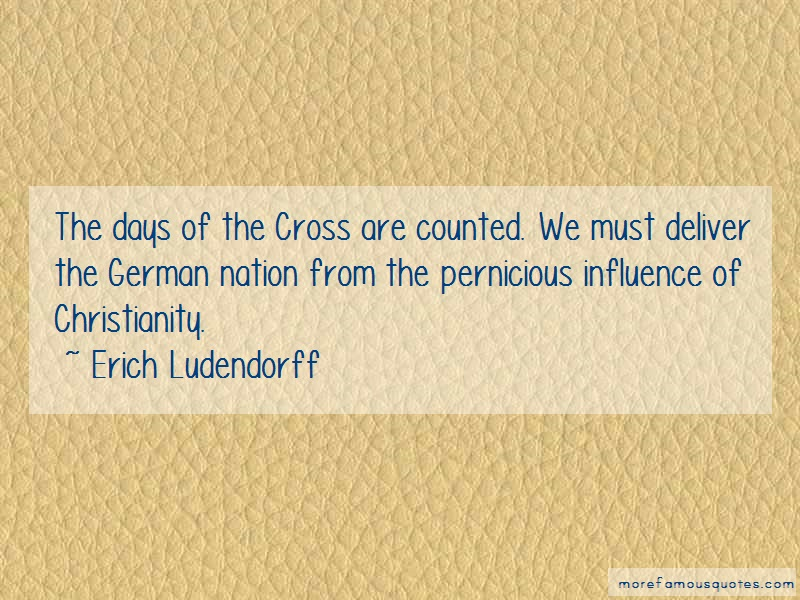 Erich Ludendorff Quotes: The Days Of The Cross Are Counted We