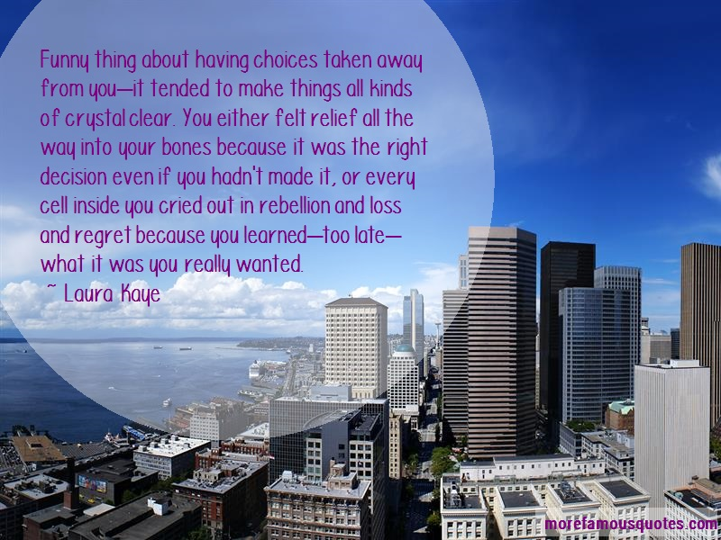 Laura Kaye Quotes: Funny thing about having choices taken