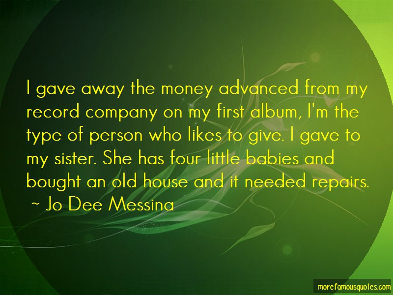 Jo Dee Messina Quotes: I gave away the money advanced from my