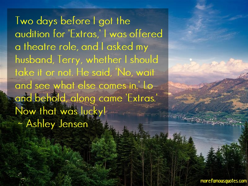 Ashley Jensen Quotes: Two days before i got the audition for