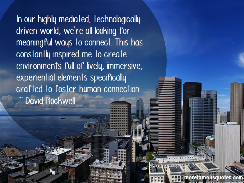 David Rockwell Quotes: In our highly mediated technologically