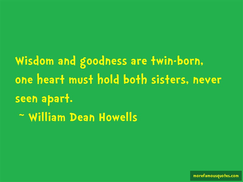 William Dean Howells Quotes: Wisdom And Goodness Are Twin Born One