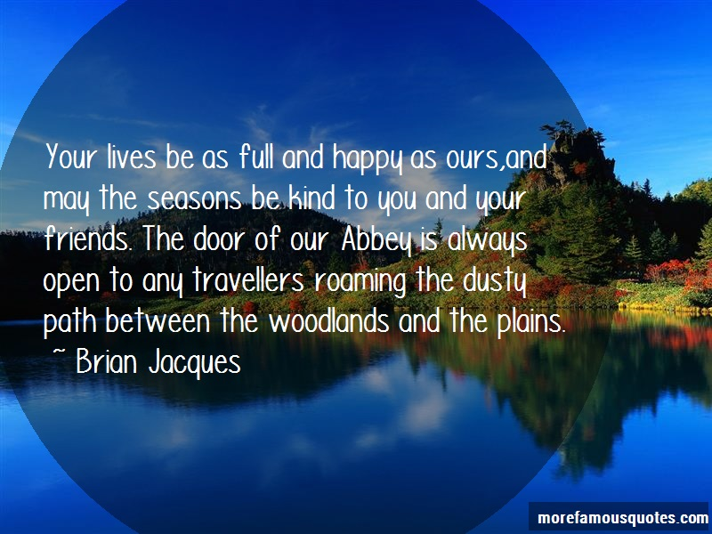 Brian Jacques Quotes: Your Lives Be As Full And Happy As Ours