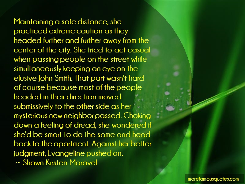 Shawn Kirsten Maravel Quotes: Maintaining a safe distance she